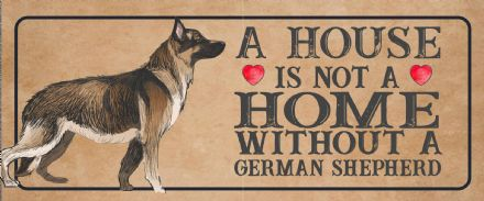 german shepherd Dog Metal Sign Plaque - A House Is Not a ome without a